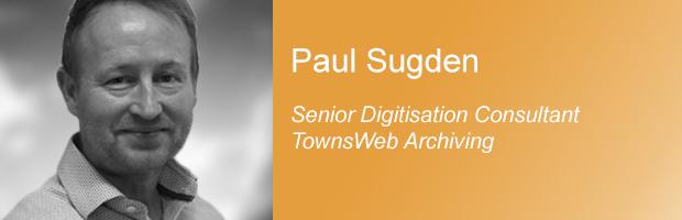 Paul Sugden - Senior Digitisation Consultant at TownsWeb Archiving