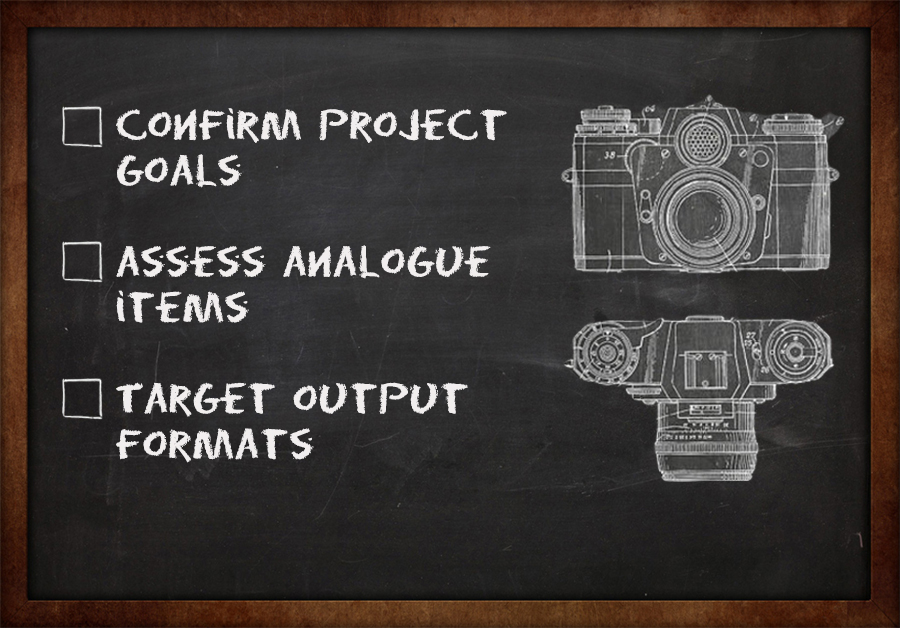 Chalkboard digitisation checklist - Confirm project goals, assess analogue items, target output formats
